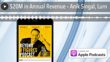 $20M in Annual Revenue – Anik Singal, Lurn