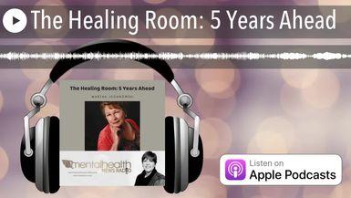 The Healing Room: 5 Years Ahead
