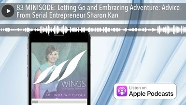 83 MINISODE: Letting Go and Embracing Adventure: Advice From Serial Entrepreneur Sharon Kan