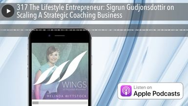 317 The Lifestyle Entrepreneur: Sigrun Gudjonsdottir on Scaling A Strategic Coaching Business