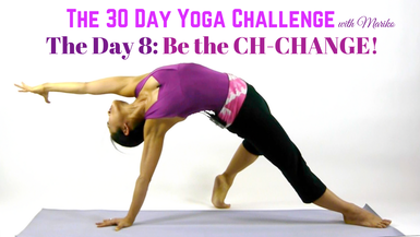 Day 8 of The 30 Day Visionary Yoga Challenge: Be the Change!