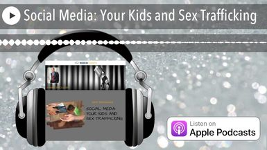 Social Media: Your Kids and Sex Trafficking