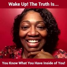 Wake Up! The Truth Is... You Know What You Have Inside of You!
