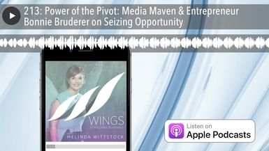 213: Power of the Pivot: Media Maven & Entrepreneur Bonnie Bruderer on Seizing Opportunity