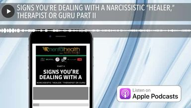 "SIGNS YOU'RE DEALING WITH A NARCISSISTIC ""HEALER,"" THERAPIST OR GURU PART II"