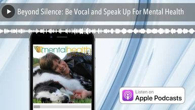Beyond Silence: Be Vocal and Speak Up For Mental Health