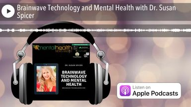 Brainwave Technology and Mental Health with Dr. Susan Spicer
