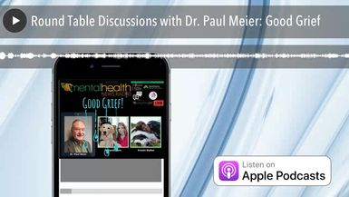 Round Table Discussions with Dr. Paul Meier: Good Grief