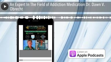 An Expert In The Field of Addiction Medication Dr. Dawn V. Obrecht