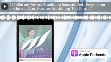 278 Minisode Personal Branding for Introverts: Serial Entrepreneur and Investor Diana House on Tran