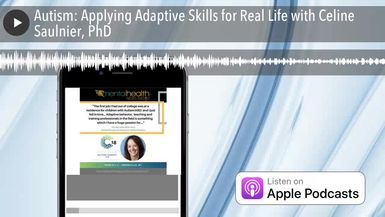 Autism: Applying Adaptive Skills for Real Life with Celine Saulnier, PhD