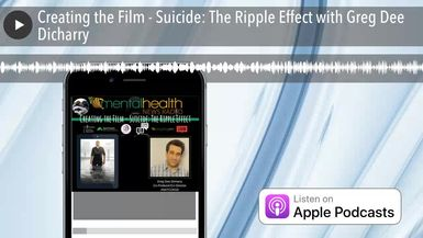 Creating the Film - Suicide: The Ripple Effect with Greg Dee Dicharry