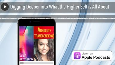 Digging Deeper into What the Higher Self is All About