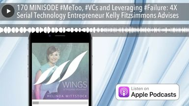 170 MINISODE #MeToo, #VCs and Leveraging #Failure: 4X Serial Technology Entrepreneur Kelly Fitzsimm