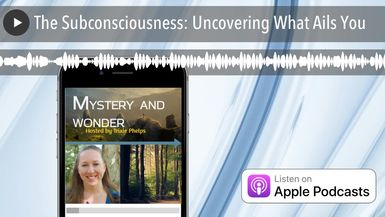 The Subconsciousness: Uncovering What Ails You