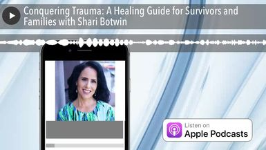 Conquering Trauma: A Healing Guide for Survivors and Families with Shari Botwin