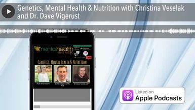 Genetics, Mental Health & Nutrition with Christina Veselak and Dr. Dave Vigerust
