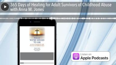 365 Days of Healing for Adult Survivors of Childhood Abuse with Anna M. Jones
