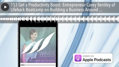 153 Get a Productivity Boost: Entrepreneur Carey Bentley of Lifehack Bootcamp on Building a Busines