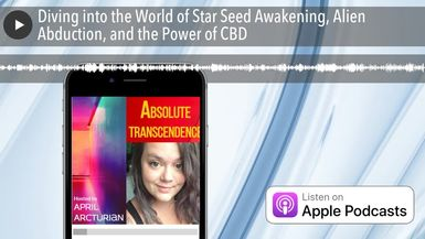 Diving into the World of Star Seed Awakening, Alien Abduction, and the Power of CBD
