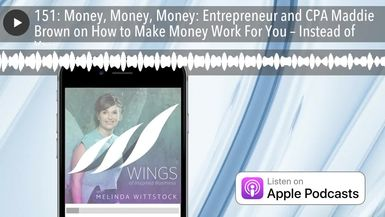 151: Money, Money, Money: Entrepreneur and CPA Maddie Brown on How to Make Money Work For You – Ins