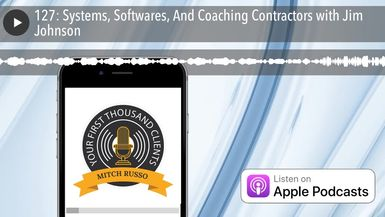 127: Systems, Softwares, And Coaching Contractors with Jim Johnson