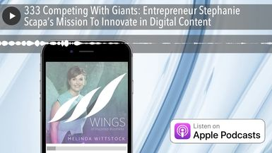 333 Competing With Giants: Entrepreneur Stephanie Scapa's Mission To Innovate in Digital Content