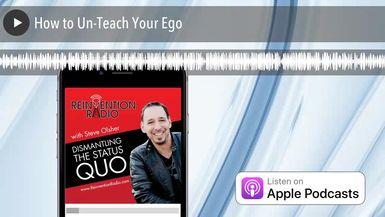 How to Un-Teach Your Ego