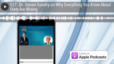 027: Dr. Steven Gundry on Why Everything You Know About Diets Are Wrong