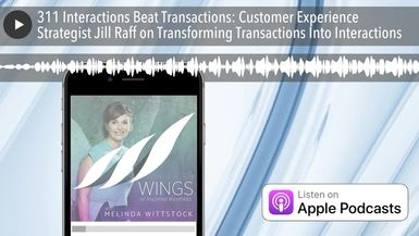 311 Interactions Beat Transactions: Customer Experience Strategist Jill Raff on Transforming Transa
