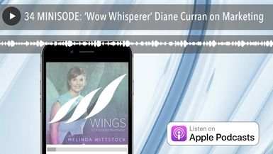34 MINISODE: 'Wow Whisperer' Diane Curran on Marketing