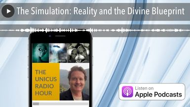 The Simulation: Reality and the Divine Blueprint
