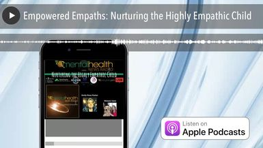 Empowered Empaths: Nurturing the Highly Empathic Child