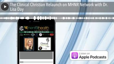 The Clinical Christian Relaunch on MHNR Network with Dr. Lisa Day