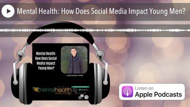 Mental Health: How Does Social Media Impact Young Men?