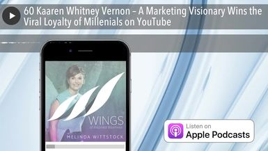 60 Kaaren Whitney Vernon – A Marketing Visionary Wins the Viral Loyalty of Millenials on YouTube