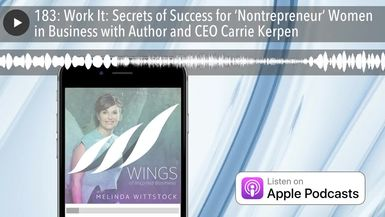 183: Work It: Secrets of Success for 'Nontrepreneur' Women in Business with Author and CEO Carrie K