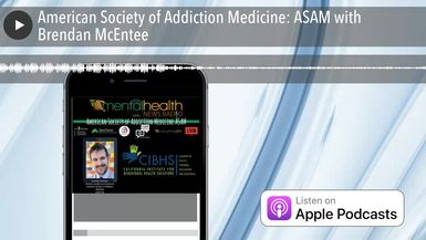 American Society of Addiction Medicine: ASAM with Brendan McEntee