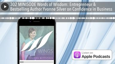 302 MINISODE Words of Wisdom: Entrepreneur & Bestselling Author Yvonne Silver on Confidence in Busi